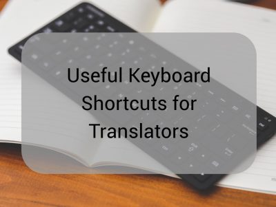 Useful Keyboard Shortcuts for Translators